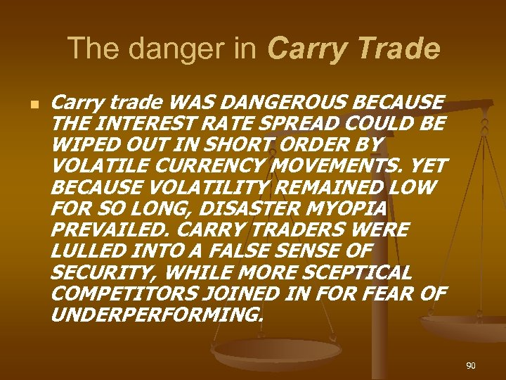 The danger in Carry Trade n Carry trade WAS DANGEROUS BECAUSE THE INTEREST RATE