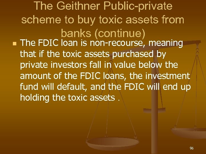 The Geithner Public-private scheme to buy toxic assets from banks (continue) n The FDIC