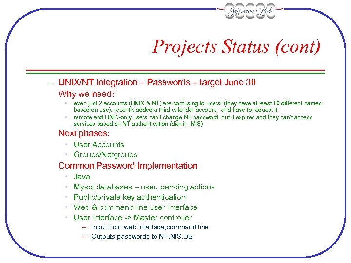 Projects Status (cont) – UNIX/NT Integration – Passwords – target June 30 Why we