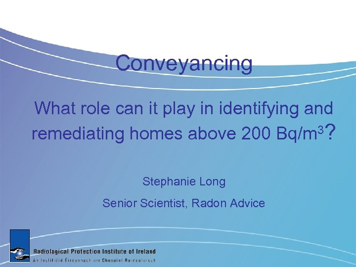 Conveyancing What role can it play in identifying and remediating homes above 200 Bq/m