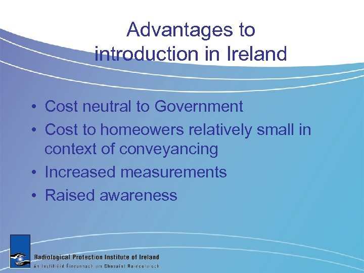 Advantages to introduction in Ireland • Cost neutral to Government • Cost to homeowers