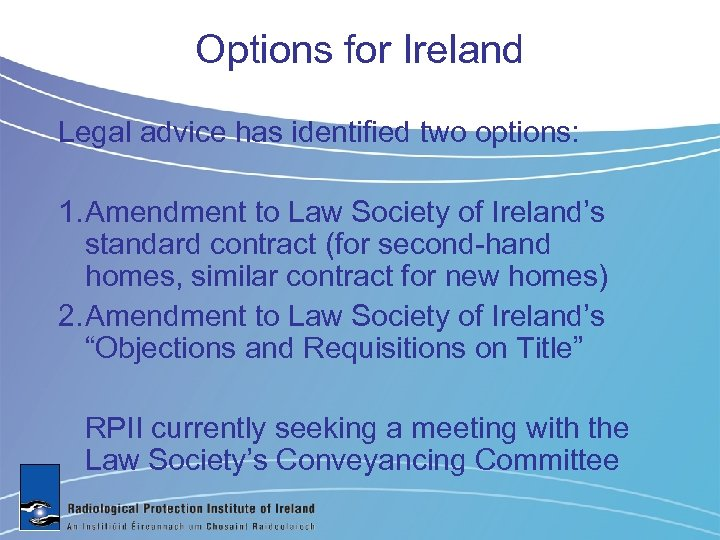 Options for Ireland Legal advice has identified two options: 1. Amendment to Law Society
