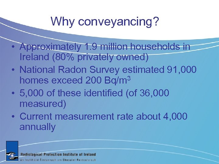 Why conveyancing? • Approximately 1. 9 million households in Ireland (80% privately owned) •