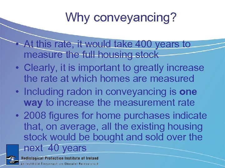 Why conveyancing? • At this rate, it would take 400 years to measure the