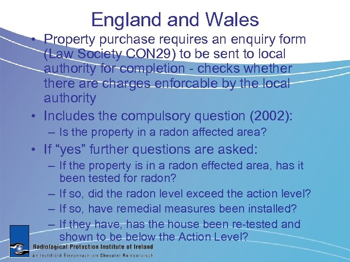England Wales • Property purchase requires an enquiry form (Law Society CON 29) to