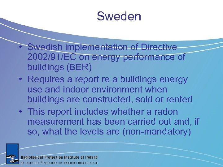 Sweden • Swedish implementation of Directive 2002/91/EC on energy performance of buildings (BER) •