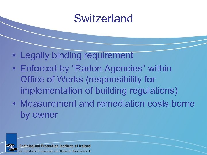 """Switzerland • Legally binding requirement • Enforced by """"Radon Agencies"""" within Office of Works"""
