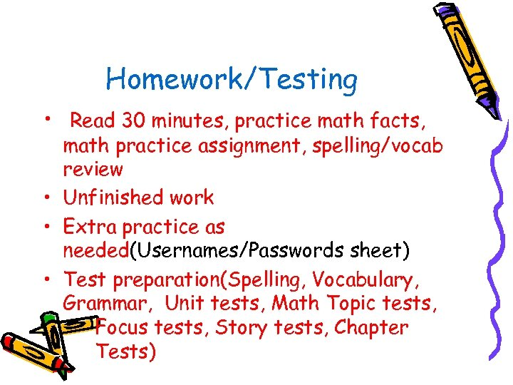 Homework/Testing • Read 30 minutes, practice math facts, math practice assignment, spelling/vocab review •