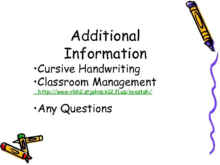 Additional Information • Cursive Handwriting • Classroom Management http: //www-rbh 2. stjohns. k 12.