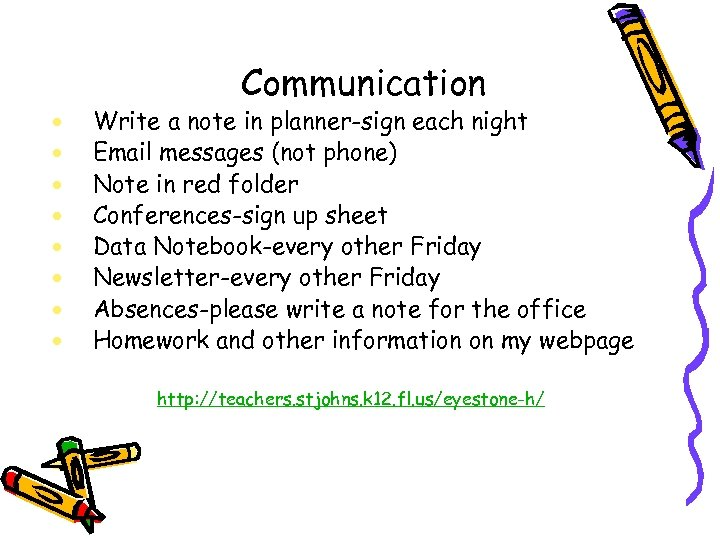 Communication Write a note in planner-sign each night Email messages (not phone) Note in