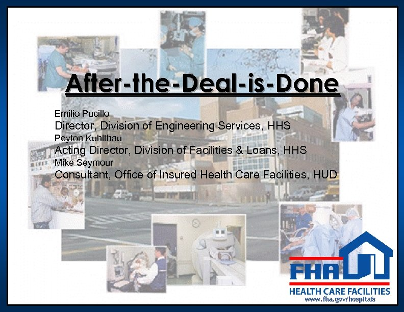 After-the-Deal-is-Done Emilio Pucillo Director, Division of Engineering Services, HHS Peyton Kuhlthau Acting Director, Division