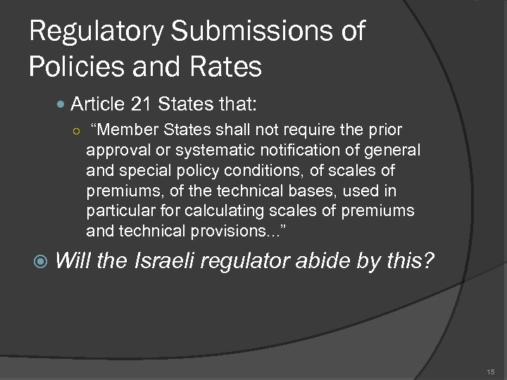 """Regulatory Submissions of Policies and Rates Article 21 States that: ○ """"Member States shall"""