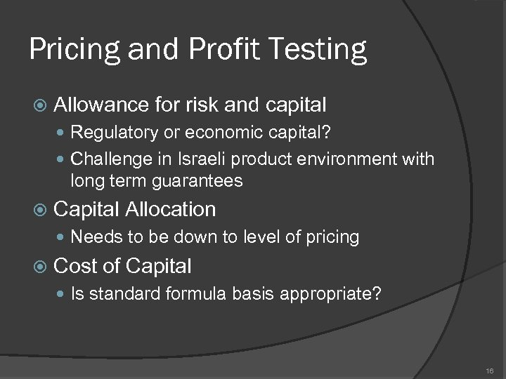 Pricing and Profit Testing Allowance for risk and capital Regulatory or economic capital? Challenge