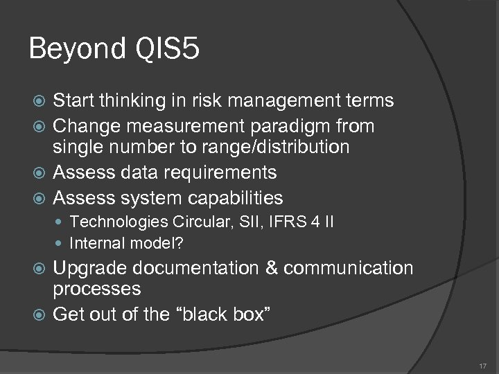 Beyond QIS 5 Start thinking in risk management terms Change measurement paradigm from single