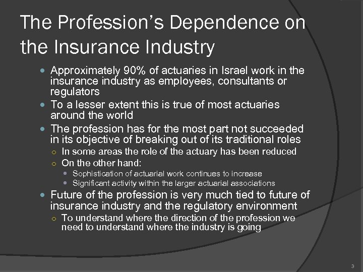 The Profession's Dependence on the Insurance Industry Approximately 90% of actuaries in Israel work