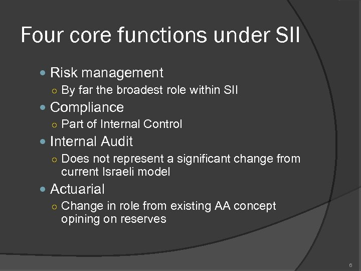Four core functions under SII Risk management ○ By far the broadest role within