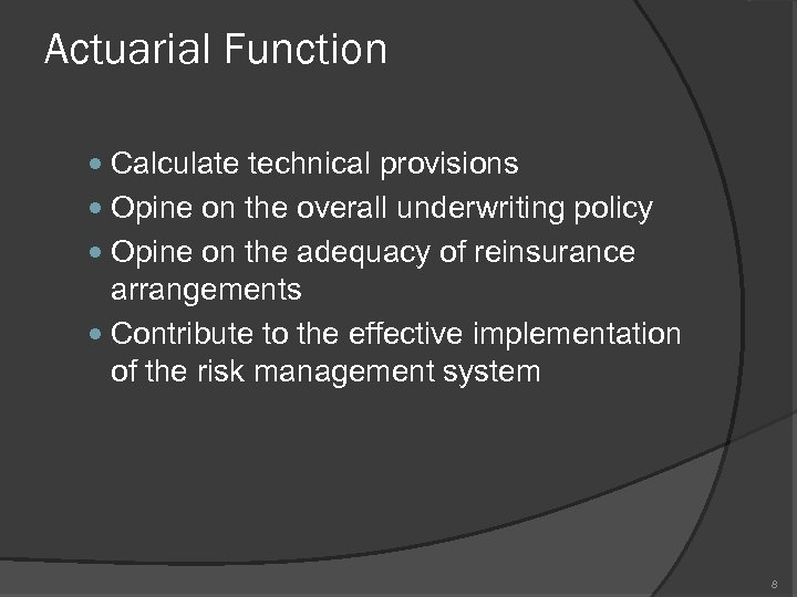Actuarial Function Calculate technical provisions Opine on the overall underwriting policy Opine on the