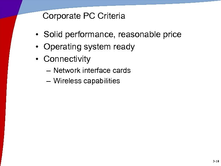 Corporate PC Criteria • Solid performance, reasonable price • Operating system ready • Connectivity
