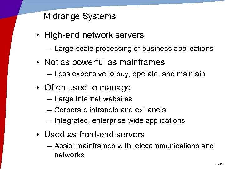 Midrange Systems • High-end network servers – Large-scale processing of business applications • Not