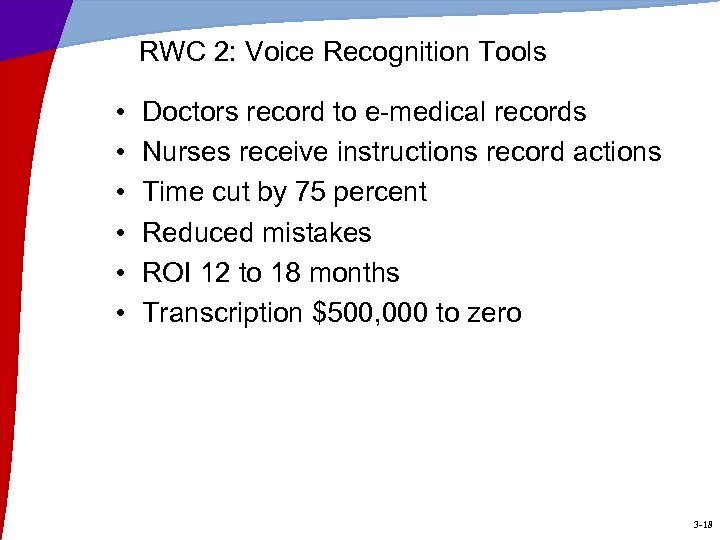 RWC 2: Voice Recognition Tools • • • Doctors record to e-medical records Nurses