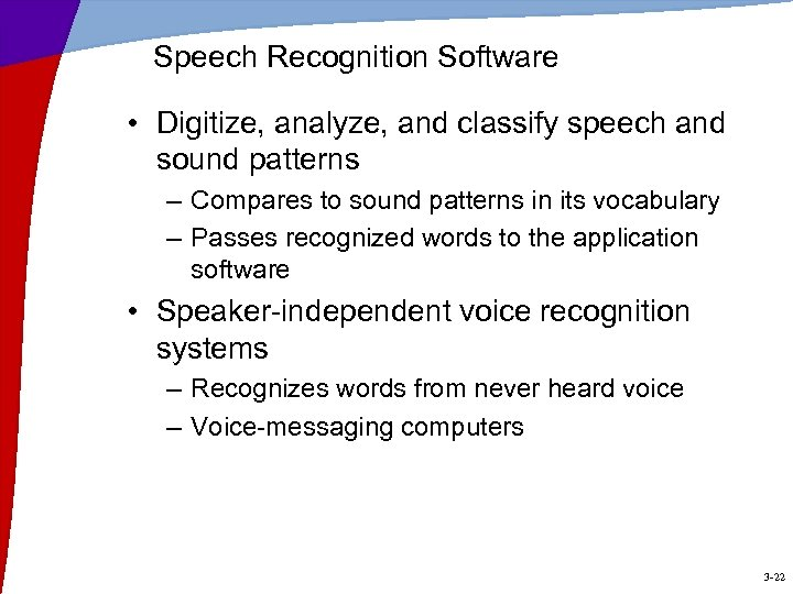 Speech Recognition Software • Digitize, analyze, and classify speech and sound patterns – Compares