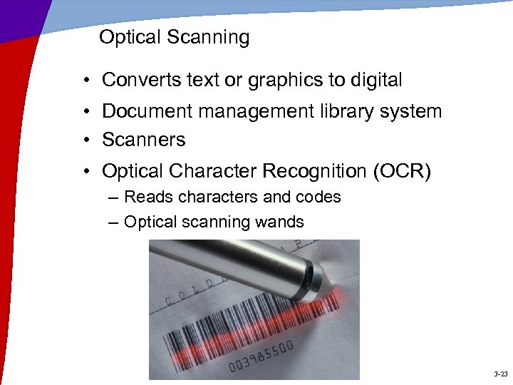 Optical Scanning • Converts text or graphics to digital • Document management library system