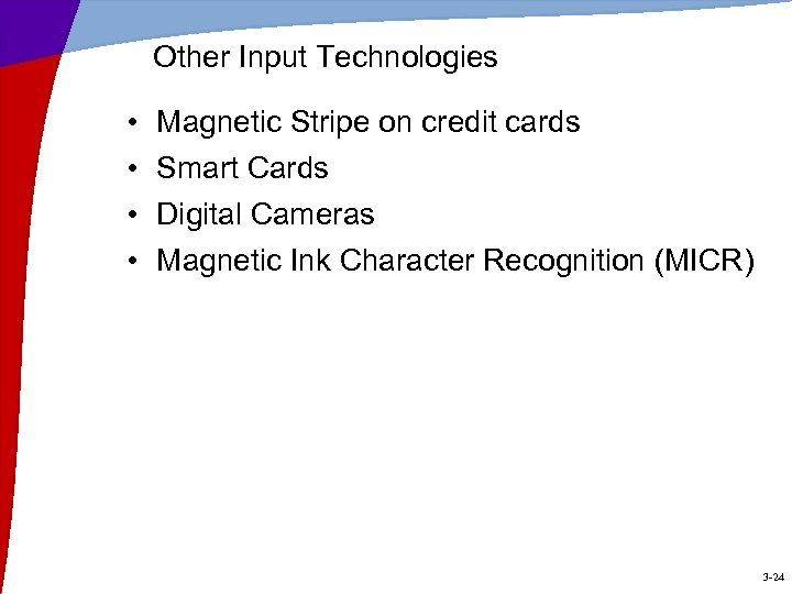 Other Input Technologies • • Magnetic Stripe on credit cards Smart Cards Digital Cameras