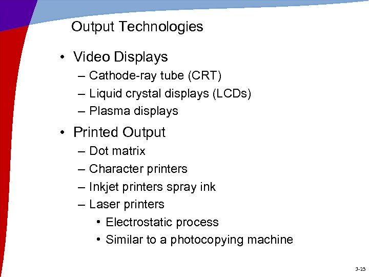 Output Technologies • Video Displays – Cathode-ray tube (CRT) – Liquid crystal displays (LCDs)