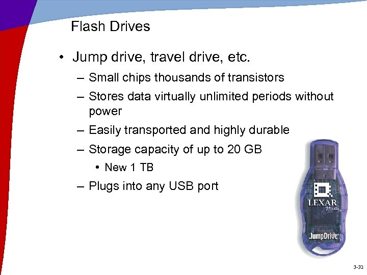 Flash Drives • Jump drive, travel drive, etc. – Small chips thousands of transistors