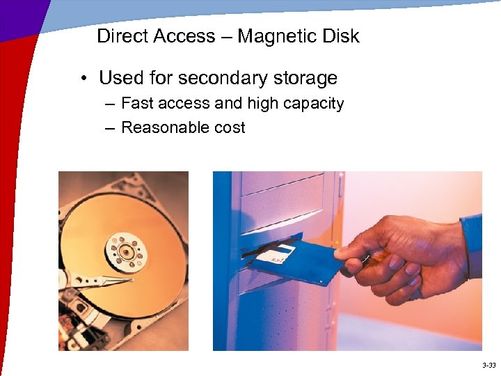 Direct Access – Magnetic Disk • Used for secondary storage – Fast access and