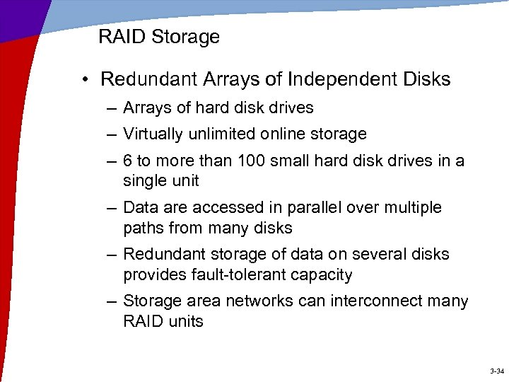 RAID Storage • Redundant Arrays of Independent Disks – Arrays of hard disk drives
