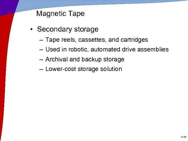 Magnetic Tape • Secondary storage – Tape reels, cassettes, and cartridges – Used in