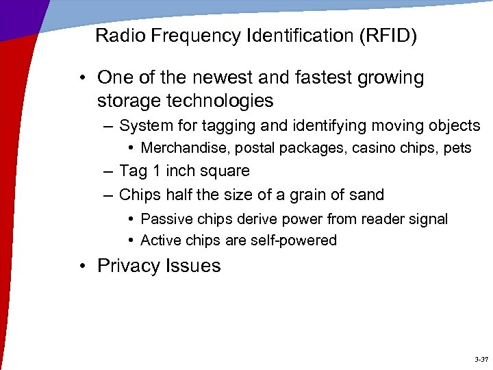 Radio Frequency Identification (RFID) • One of the newest and fastest growing storage technologies