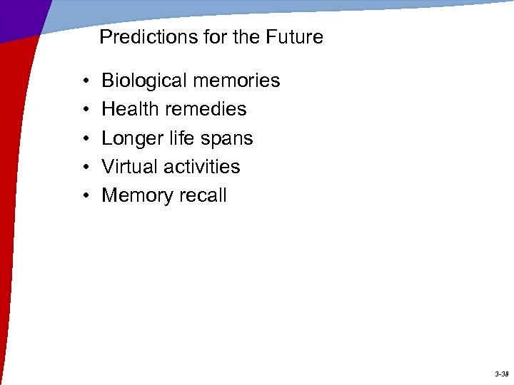 Predictions for the Future • • • Biological memories Health remedies Longer life spans