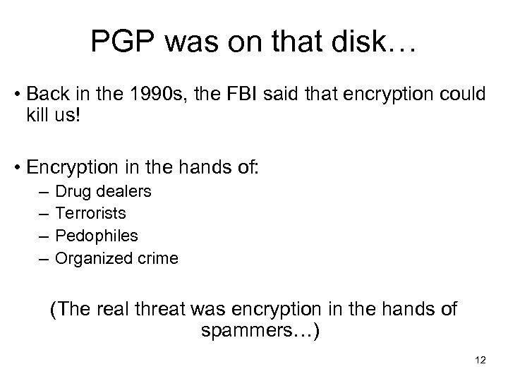 PGP was on that disk… • Back in the 1990 s, the FBI said