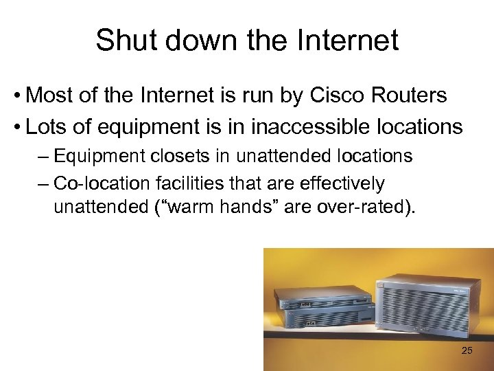 Shut down the Internet • Most of the Internet is run by Cisco Routers