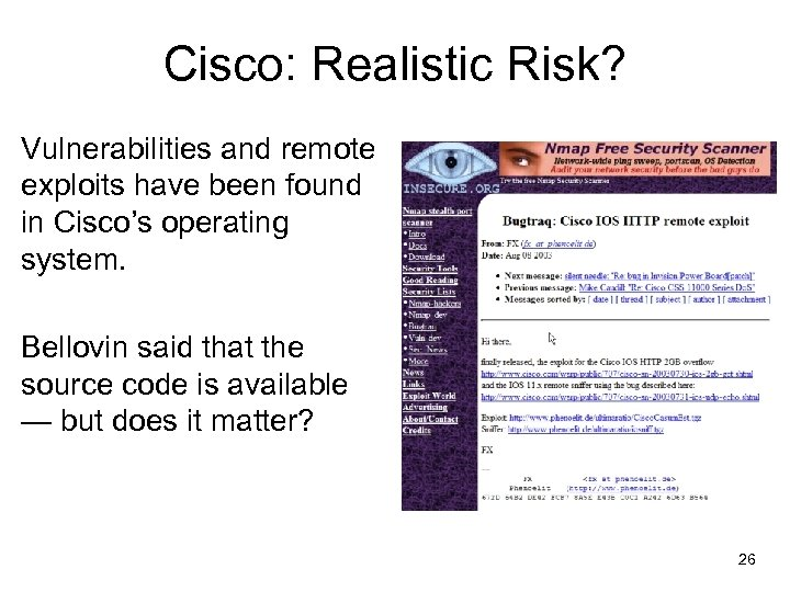 Cisco: Realistic Risk? Vulnerabilities and remote exploits have been found in Cisco's operating system.