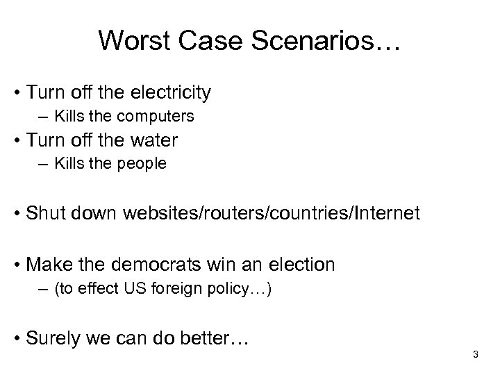 Worst Case Scenarios… • Turn off the electricity – Kills the computers • Turn