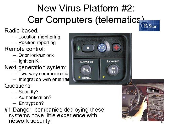 New Virus Platform #2: Car Computers (telematics) Radio-based: – Location monitoring – Position reporting