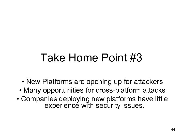 Take Home Point #3 • New Platforms are opening up for attackers • Many