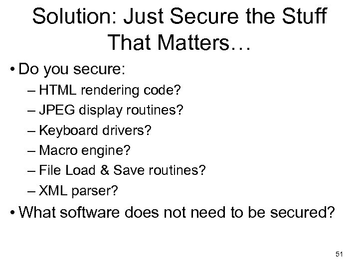 Solution: Just Secure the Stuff That Matters… • Do you secure: – HTML rendering