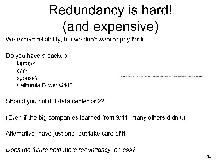 Redundancy is hard! (and expensive) We expect reliability, but we don't want to pay