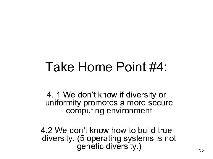 Take Home Point #4: 4. 1 We don't know if diversity or uniformity promotes