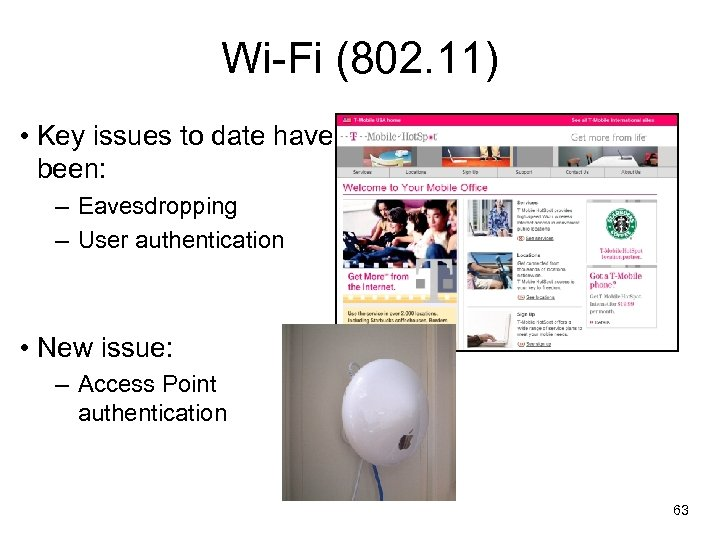 Wi-Fi (802. 11) • Key issues to date have been: – Eavesdropping – User