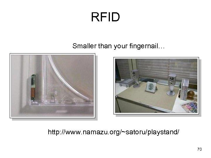 RFID Smaller than your fingernail… http: //www. namazu. org/~satoru/playstand/ 70
