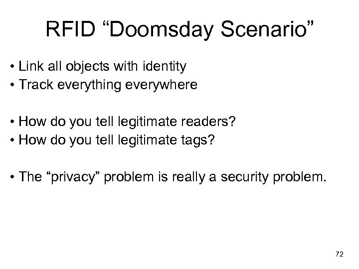 """RFID """"Doomsday Scenario"""" • Link all objects with identity • Track everything everywhere •"""