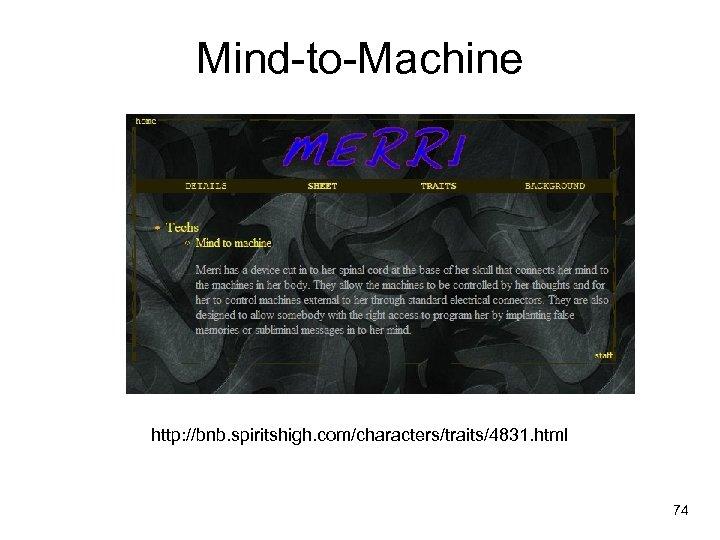 Mind-to-Machine http: //bnb. spiritshigh. com/characters/traits/4831. html 74