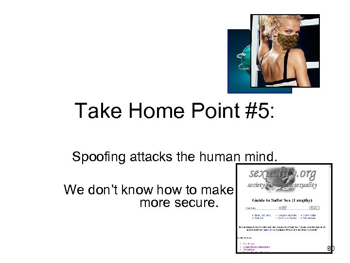 Take Home Point #5: Spoofing attacks the human mind. We don't know how to