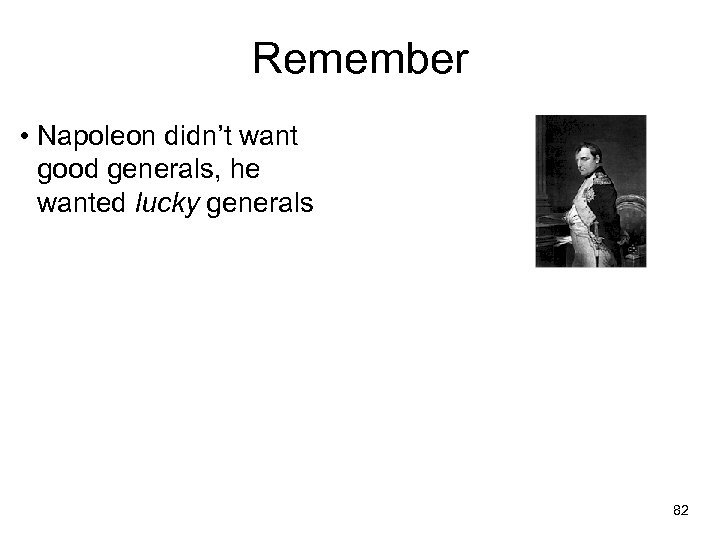 Remember • Napoleon didn't want good generals, he wanted lucky generals 82