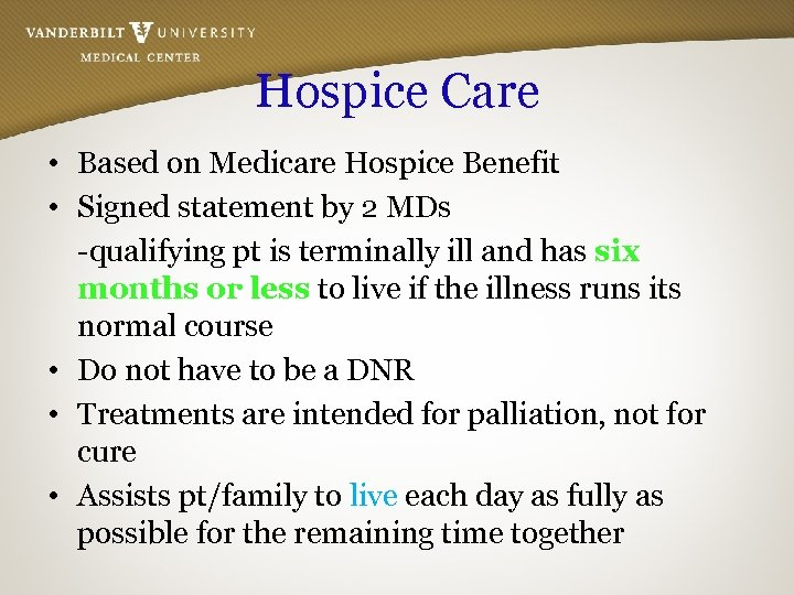 Hospice Care • Based on Medicare Hospice Benefit • Signed statement by 2 MDs